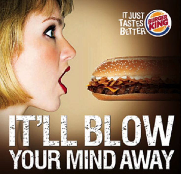 """Here Burger King is using a woman with an open mouth, ready to eat with a caption that would have people thinking otherwise. This is a sexual way of promoting the sandwich because of how the woman is looking and how the sandwich is about the enter her mouth. It's a big exaggeration of how """"good"""" the sandwich will be."""