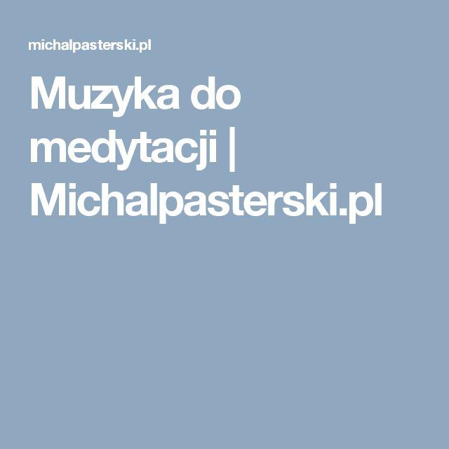 Muzyka do medytacji | Michalpasterski.pl