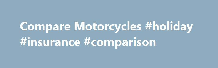 Compare Motorcycles #holiday #insurance #comparison http://turkey.remmont.com/compare-motorcycles-holiday-insurance-comparison/  #compare motorcycle insurance # Compare Motorcycles Coming Soon Compare your favorite motorcycles against each other with our online comparison features.  A brand new comparison process is coming soon! Check of a comeback THE history of Burberry the iconic replica christian louboutin luxury brand beloved as much by the establishment as by the great unwashed masses…