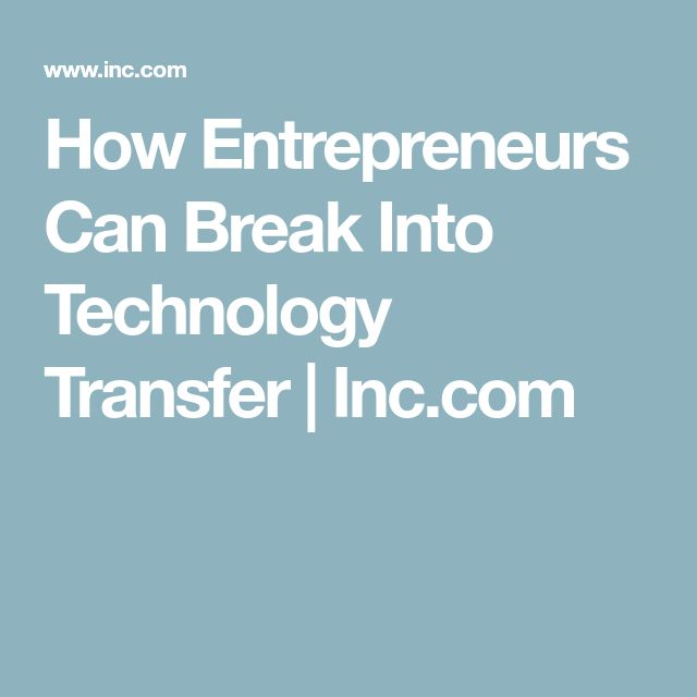 How Entrepreneurs Can Break Into Technology Transfer | Inc.com