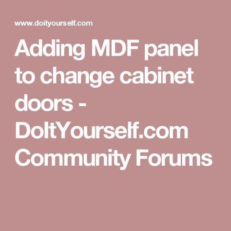 Adding MDF panel to change cabinet doors - DoItYourself.com Community Forums