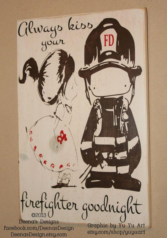 Always Kiss Your FF Goodnight Firefighter Decor by DeenasDesign - https://www.facebook.com/DeenasDesign - $47.00 - https://www.etsy.com/shop/yuyuart