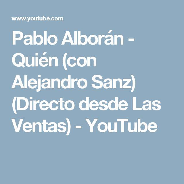 Pablo Alborán - Quién (con Alejandro Sanz) (Directo desde Las Ventas) - YouTube
