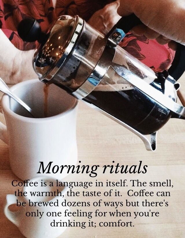 This is Me...Morning Ritual...I don't us my french press every morning but I do love it.