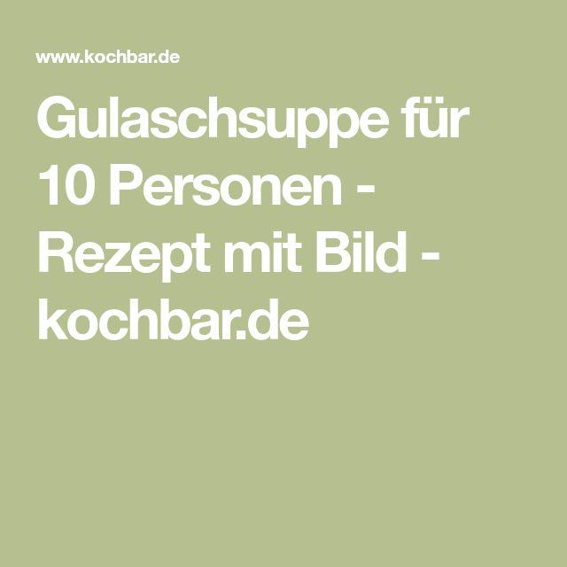 Gulaschsuppe für 10 Personen - Rezept mit Bild - kochbar.de