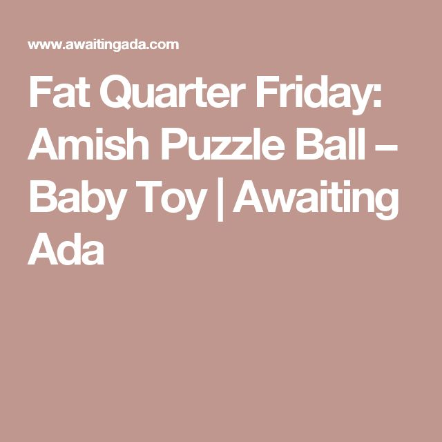 Fat Quarter Friday: Amish Puzzle Ball – Baby Toy | Awaiting Ada