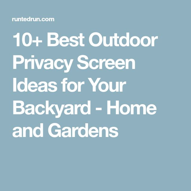 10+ Best Outdoor Privacy Screen Ideas for Your Backyard - Home and Gardens