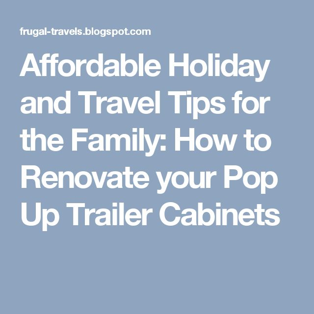 Affordable Holiday and Travel Tips for the Family: How to Renovate your Pop Up Trailer Cabinets