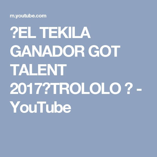 ➨EL TEKILA GANADOR GOT TALENT 2017【TROLOLO 】 - YouTube