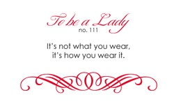 To Be A Lady #111 It's Not What You Wear, It's How You Wear It.