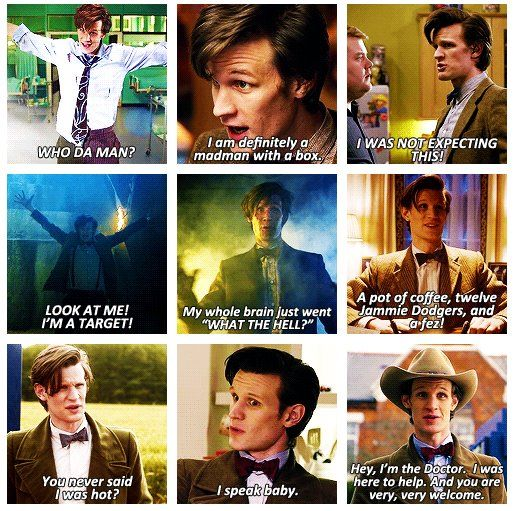 The Eleventh Doctor Quotes in Matt Smith's voice...which is now in my head for the rest of my life :)