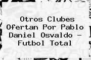 http://tecnoautos.com/wp-content/uploads/imagenes/tendencias/thumbs/otros-clubes-ofertan-por-pablo-daniel-osvaldo-futbol-total.jpg Pablo Daniel Osvaldo. Otros clubes ofertan por Pablo Daniel Osvaldo - Futbol Total, Enlaces, Imágenes, Videos y Tweets - http://tecnoautos.com/actualidad/pablo-daniel-osvaldo-otros-clubes-ofertan-por-pablo-daniel-osvaldo-futbol-total/