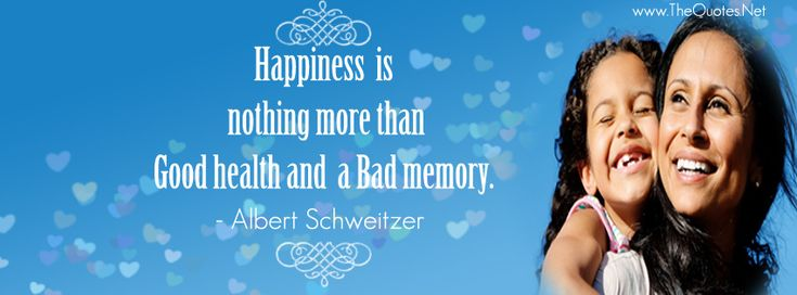 Facebook Cover Image - Albert Schweitzer Quotes. Happiness is nothing more than good health and a bad memory.-Albert Schweitzer