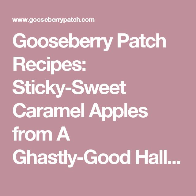 Gooseberry Patch Recipes Sticky Sweet Caramel Apples From A Ghastly