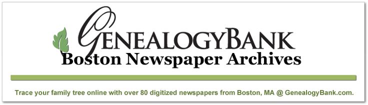 "Boston newspapers for genealogy at GenealogyBank. Visit the blog to download a printable list of the 86 Boston newspapers in our online archives. Read more on the GenealogyBank blog: ""List of 86 Online Boston Newspapers to Trace Your Family Roots."""