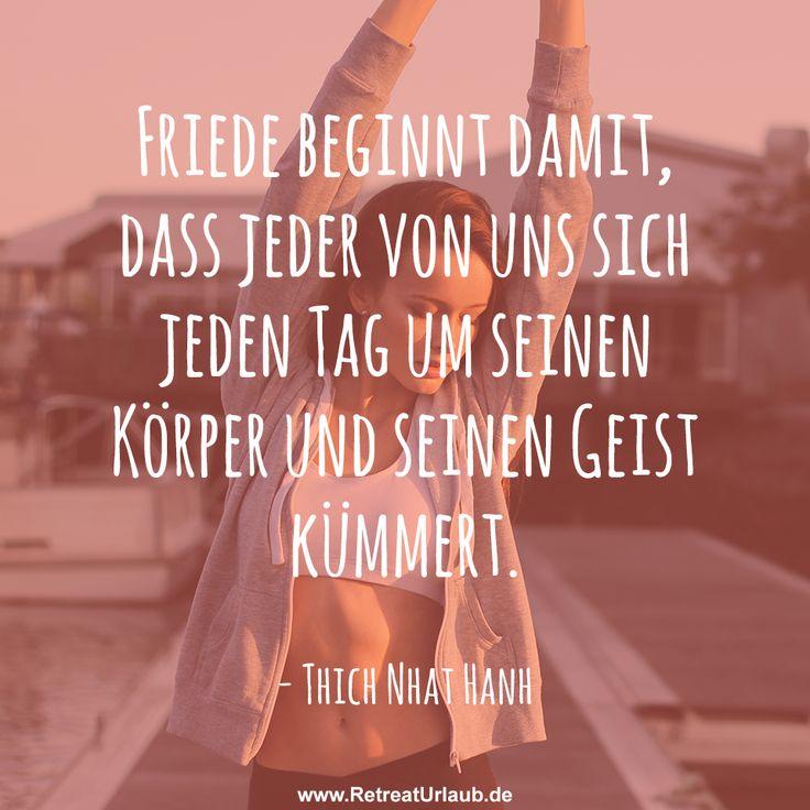 """""""Friede beginnt damit, dass jeder von uns sich jeden Tag um seinen Körper und seinen Geist kümmert."""" - Thich Nhat Hanh #zitate #retreat #urlaub #bewußtsein #ruhe #yoga #detox #frieden"""