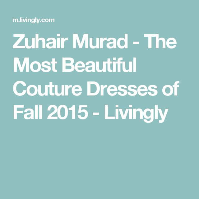 Zuhair Murad - The Most Beautiful Couture Dresses of Fall 2015 - Livingly