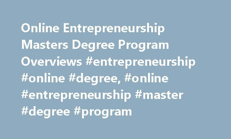 Online Entrepreneurship Masters Degree Program Overviews #entrepreneurship #online #degree, #online #entrepreneurship #master #degree #program http://ohio.nef2.com/online-entrepreneurship-masters-degree-program-overviews-entrepreneurship-online-degree-online-entrepreneurship-master-degree-program/  # Online Entrepreneurship Masters Degree Program Overviews Essential Information Online master's degree programs can vary in length or course requirements, but the majority of degree programs take…