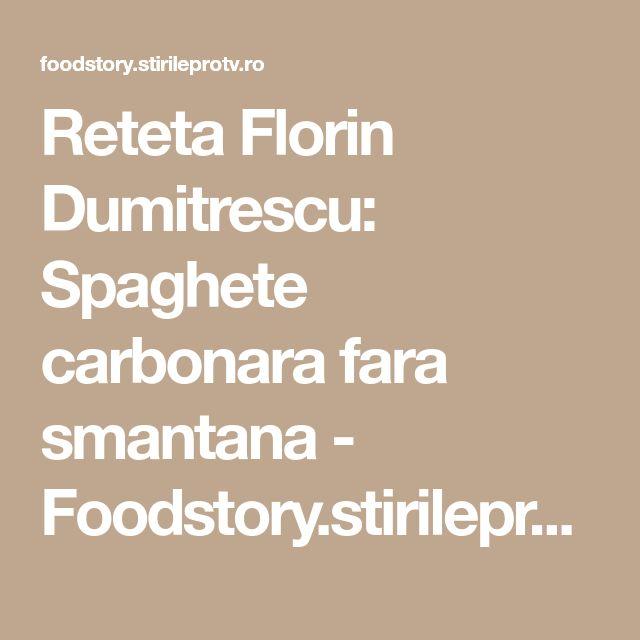 Reteta Florin Dumitrescu: Spaghete carbonara fara smantana - Foodstory.stirileprotv.ro