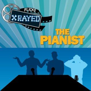 Season 1 Episode 16 of Flicks XRayed is about the film The Pianist , Jeff and Tony Joined by Pianist Herbert and Sound Guy Bryan is dying of something or another. We discuss classical music, World War 2 and Geography.