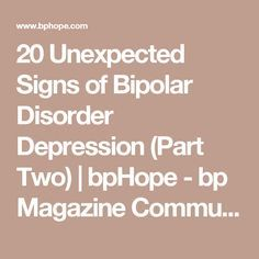 20 Unexpected Signs of Bipolar Disorder Depression (Part Two) | bpHope - bp Magazine Community
