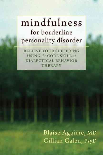 Mindfulness for Borderline Personality Disorder: Relieve Your Suffering Using the Core Skill of Dialectical Behav...