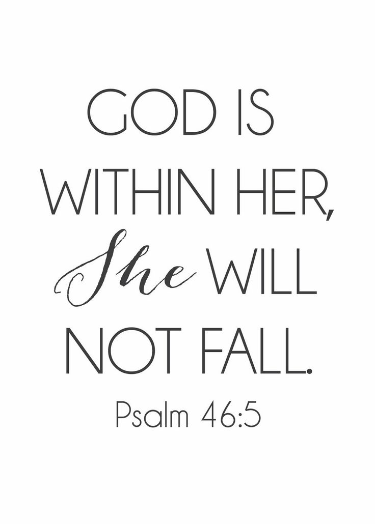 Psalms 46:5 NKJV God is  in the midst of her, she shall not be moved; God shall help her, just at the break of dawn. Psalms 46:5 NLT God dwells in that city; it cannot be destroyed. From the very break of day, God will protect it.