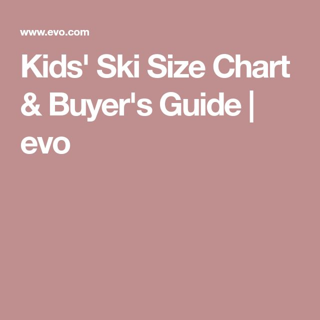 Kids' Ski Size Chart & Buyer's Guide | evo