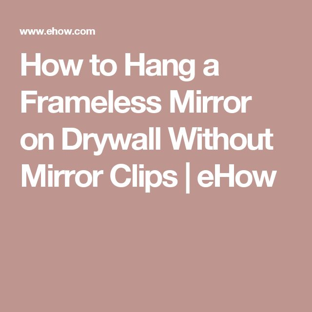 How To Hang A Frameless Mirror On Drywall Without Mirror
