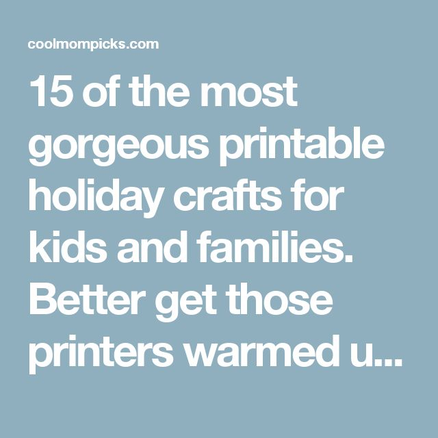 15 of the most gorgeous printable holiday crafts for kids and families. Better get those printers warmed up!   Cool Mom Picks