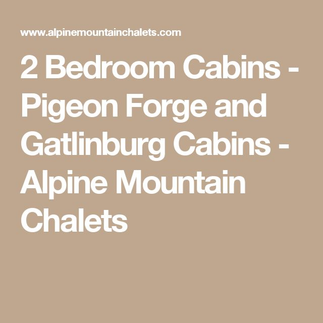 2 Bedroom Cabins - Pigeon Forge and Gatlinburg Cabins - Alpine Mountain Chalets