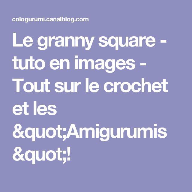 """Le granny square - tuto en images - Tout sur le crochet et les """"Amigurumis""""!"""