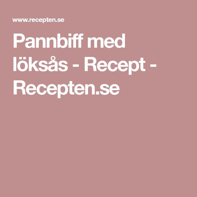 Pannbiff med löksås - Recept - Recepten.se