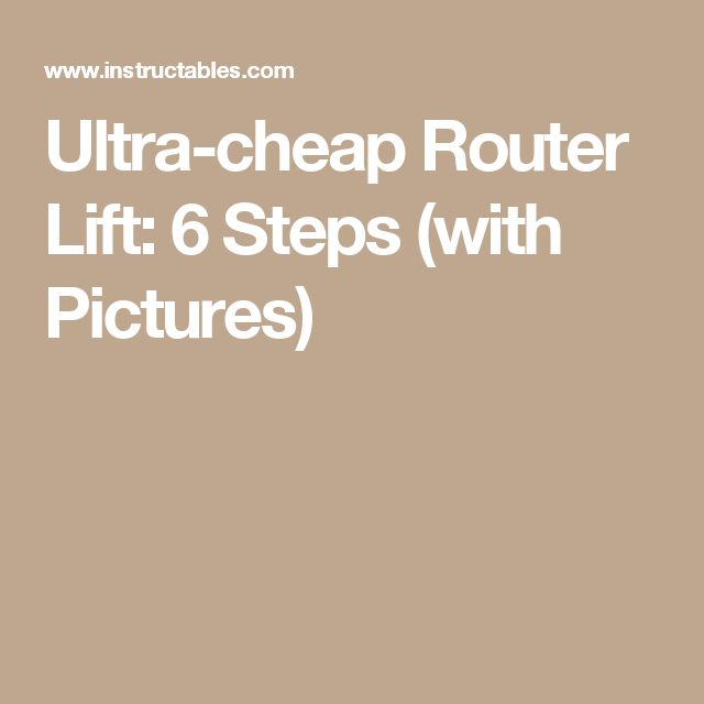 Ultra-cheap Router Lift: 6 Steps (with Pictures)