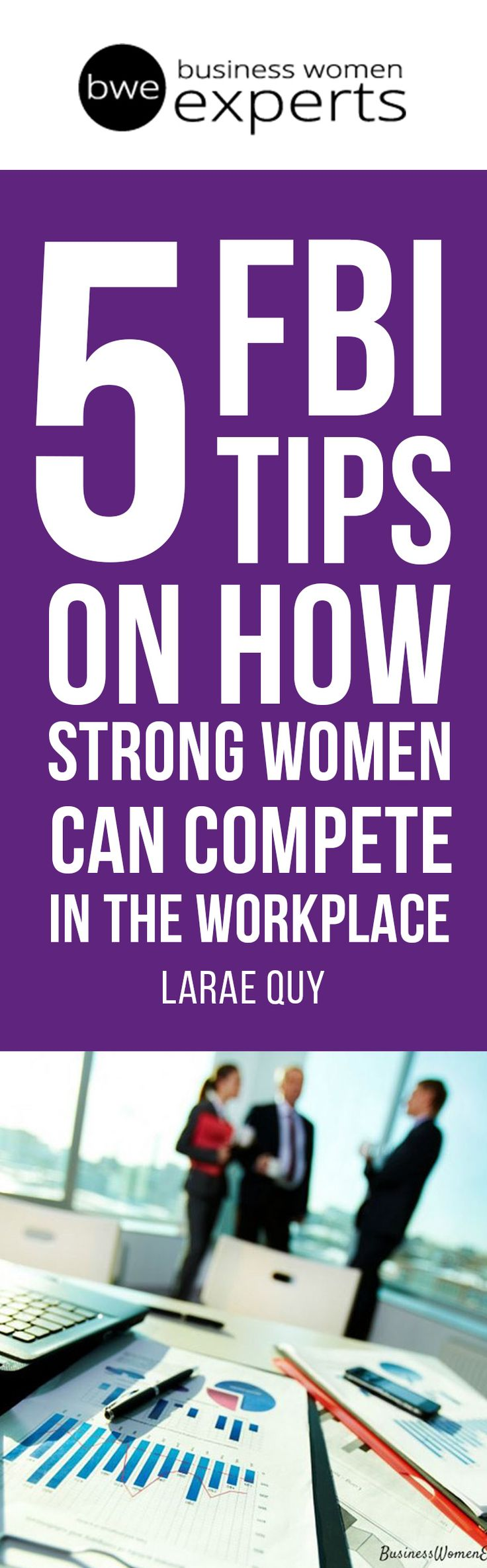 Leadership expert and ex-FBI agent, LaRae Quy, share 5 great tips on how strong women can complete in the workplace. #leadership #career