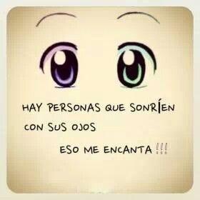 Tú eres una de ellas, se te cierran cuando sonríes mucho... Son los ojos más bonitos del mundo, son preciosos!