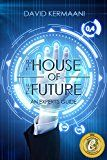 The House of the Future (Gold Winner: Global Ebook Awards): An Experts Guide