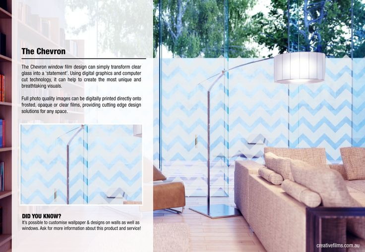 The Chevron window film design can simply transform clear glass into a 'statement'. Using digital graphics and computer cut technology, it can help to create the most unique and breathtaking visuals. Full photo quality images can be digitally printed directly onto frosted, opaque or clear films, providing cutting edge design solutions for any space. creativefilms