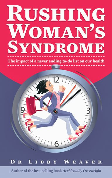 Rushing Woman's Syndrome - Dr Libby   Dr Libby