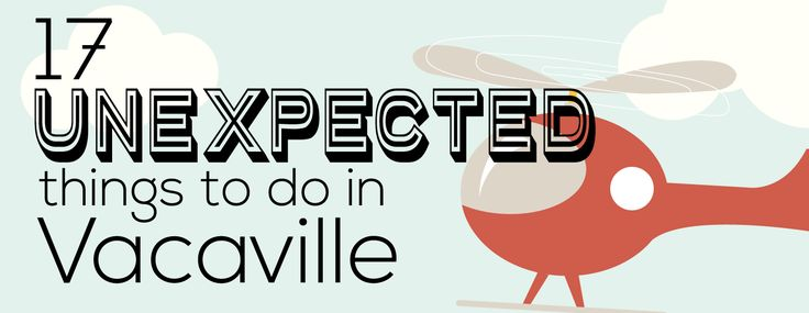 17 Unexpectedly Awesome Things to Do in Vacaville!