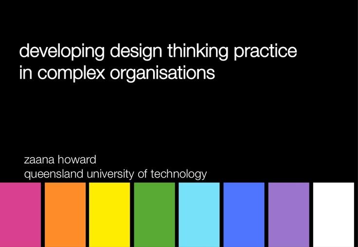 developing-design-thinking-practice-in-complex-organisations by Zaana Howard via Slideshare