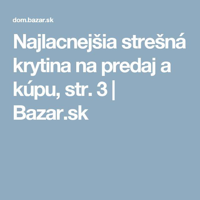 Najlacnejšia strešná krytina na predaj a kúpu, str. 3 | Bazar.sk