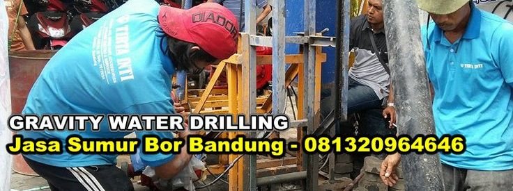 Jasa Sumur Bor Bandung - 081320964646   GRAVITY WATER DRILLING
