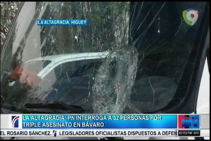 La Altragracia: PN Interroga A 32 Personas Por Triple Asesinato En Bávaro
