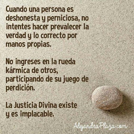 En la justicia terrenal se refleja:soborno, engaño y mentira...Mientras en la justicia divina nadie la puede manipular y se encarga de colocar las cosas en su lugar...