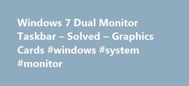 Windows 7 Dual Monitor Taskbar – Solved – Graphics Cards #windows #system #monitor http://north-carolina.nef2.com/windows-7-dual-monitor-taskbar-solved-graphics-cards-windows-system-monitor/  # Windows 7 Dual Monitor Taskbar Read More Nvidia Taskbar Dual Monitors Windows 7 Graphics Windows 7 does not see dual monitor display. solved Dual Monitor BSOD on Windows 7 and Windows 8 HIS ATI Radeon 6670 1GB solved windows 7 taskbar/explorer stealing focus. solved Dual monitor issue on Windows 7…
