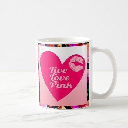 Live Love Pink Coffee Mug - quote pun meme quotes diy custom
