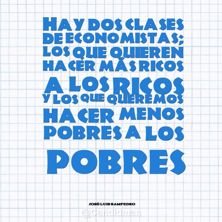 """""""Hay dos clases de #Economistas; los que quieren hacer más #Ricos a los #Ricos y los que queremos hacer menos #Pobres a los #Pobres"""". #JoseLuisSanpedro #Citas #Frases @Candidman"""