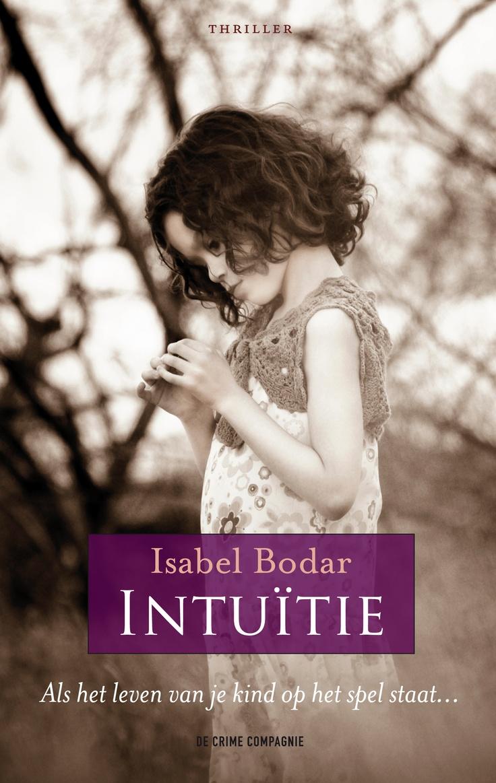 Gelezen juni 2014, vier sterren: Isabel Bodar - Intuitie. Een aanrader! (*)