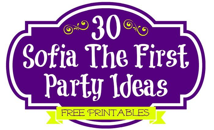 30 Sofia The First Party Ideas, Free Printables & Must Haves